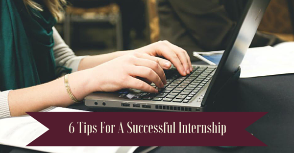 6 Tips For A Successful Internship