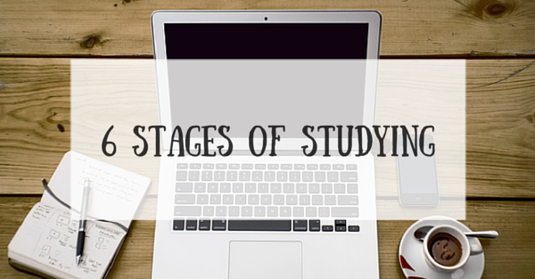 The 6 Stages Of Studying For Your Exams