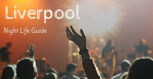The Ultimate Guide To Student Nights Out In Liverpool