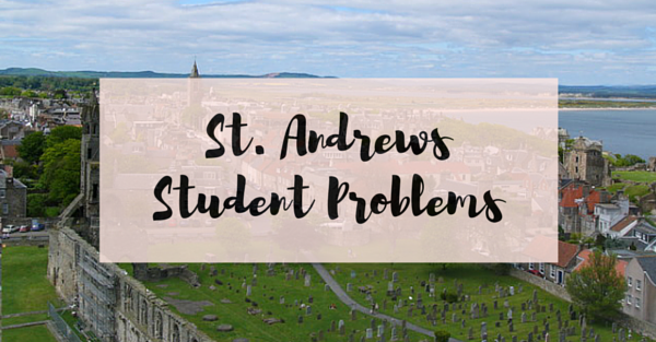 15 Problems All St. Andrews Students Face