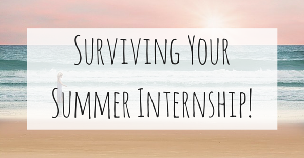 6 Top Tips For Surviving Your Summer Internship