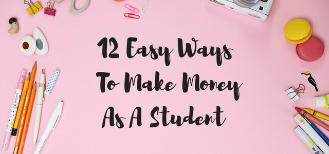 12 Easy Ways To Make Money As A Student