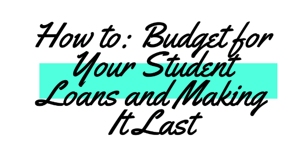 10 Useful Tips For Budgeting Your Student Loan