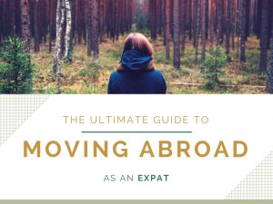 the ultimate guide to moving abroad as an expat